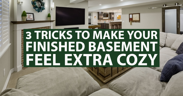 3 Tricks to Make Your Finished Basement Feel Extra Cozy