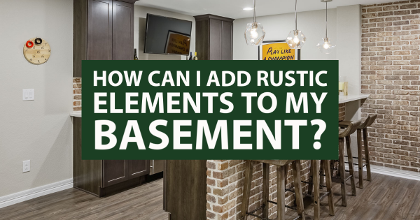 How Can I Add Rustic Elements to My Basement?