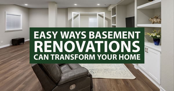 Easy Ways Basement Renovations Can Transform Your Home